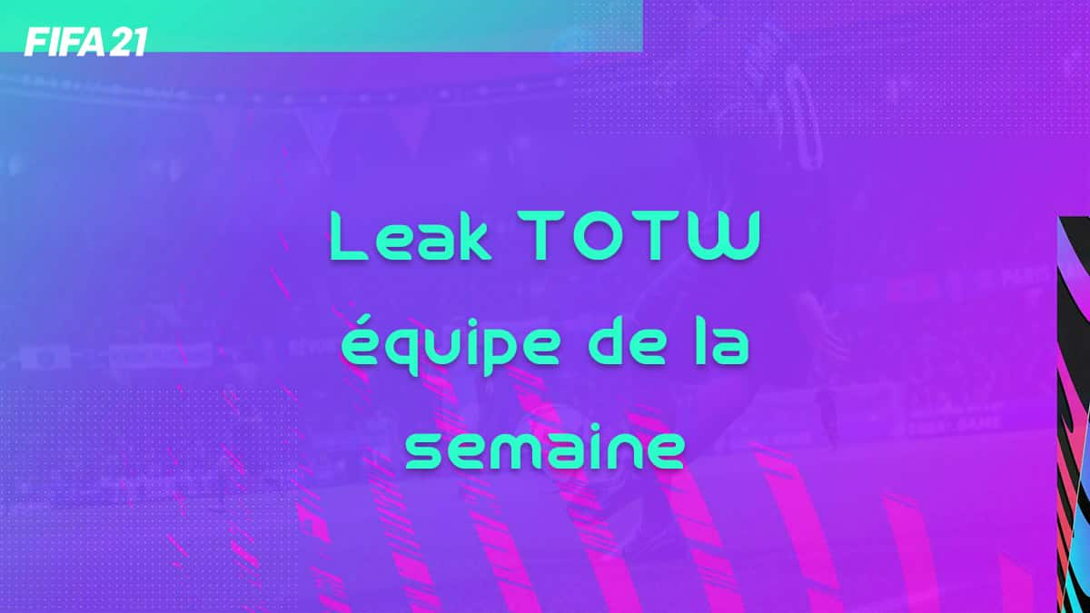 fifa-21-totw-equipe-de-la-semaine-liste-cartes-joueur-offi-leak-prix-team-of-the-week-vignette